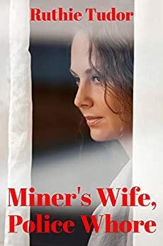 Miners wife, police whore by Ruthie Tudor